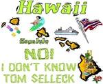 HI - No, I don't know Tom Selleck!