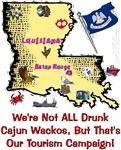 LA-We're Not ALL Drunk Cajun Wackos...