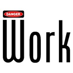 Danger: Work