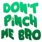 Don't Pinch Me Bro (skewed)