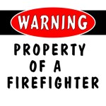 Warning! Property of a Firefighter Apparel