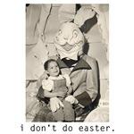 I Don't Do Easter.