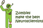 Zombies make the best Neuroscientists
