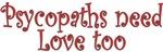 Psychopaths need Love