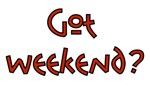 Got Weekend? 01