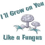 I'll Grow on you...Fungus