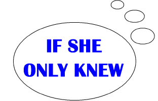 IF SHE ONLY KNEW...