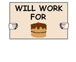WILL WORK FOR CAKE