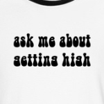 Ask Me About Getting High