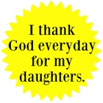 I thank God everyday for my daughters.