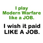 I play Modern Warfare like a Job, I wish it paid l
