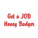 Get a JOB Honey Badger