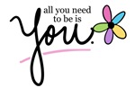 All You Need to be is You