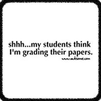 shhh...my students think I'm grading their papers.