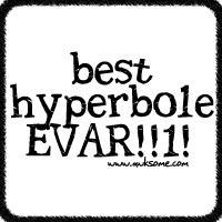 Best Hyperbole EVAR!!!1!