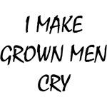 I MAKE GROWN MEN CRY