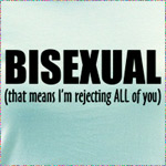 BISEXUAL (rejecting ALL of you)
