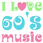 I Love 60's Music T-shirts and Gifts