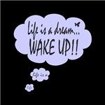 Life is a Dream Wake Up Dark