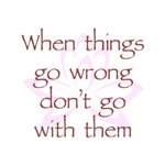 When Things Go Wrong Don't Go With Them V1