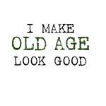 I Make Old Age Look Good