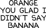 Orange You Banana