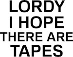Lordy I Hope Tapes