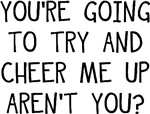 You're Going to Cheer Me