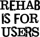 Rehab is for Users