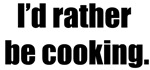 I'd Rather Be Cooking