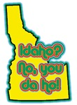 Idaho? No, You Da Ho!