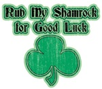 Rub My Shamrock for Good Luck