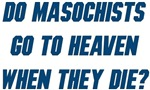 Do Masochists Go To Heaven When They Die? Humor