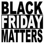 Black Friday Matters