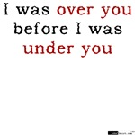Over You before I was Under You