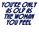 You're only as old as the woman you feel