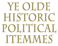 Ye Olde Historic Political Itemmes
