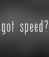 Got Speed? Get a t-shirt too ;)