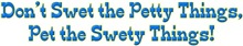 Don't swet the pretty things 2