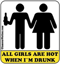 All Girls Are Hot When I'm drunk.