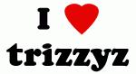 I Love trizzyz