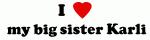 I Love  my big sister Karli