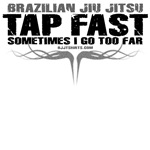 Tap Fast - Sometimes I got too far BJJ shirts