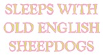 SLEEPS WITH OLD ENGLISH SHEEPDOGS