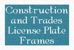 Construction and Trades License Plate Frames
