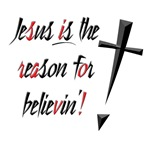 Jesus is the reason for Belivin'