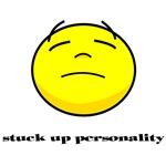 Stuck Up Personality