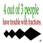 4 out of 3 people have trouble with fractions