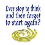 Ever stop to think and then forget to start again?
