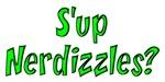 S'up Nerdizzles?